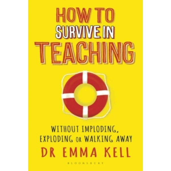 How to Survive in Teaching : Without imploding, exploding or walking away