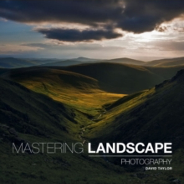 Mastering Landscape Photography by David Taylor (Mixed media product, 2014)