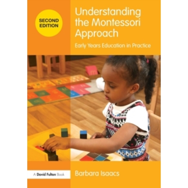 Understanding the Montessori Approach : Early Years Education in Practice