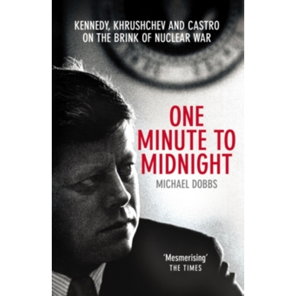 One Minute To Midnight: Kennedy, Khrushchev and Castro on the Brink of Nuclear War by Michael Dobbs (Paperback, 2009)