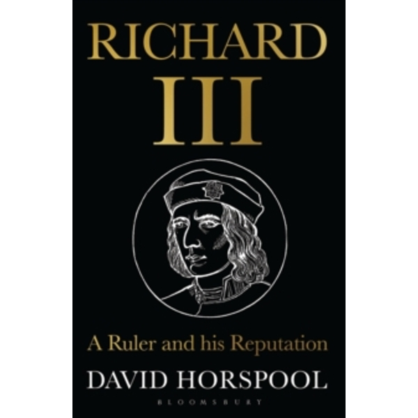 Richard III : A Ruler and his Reputation