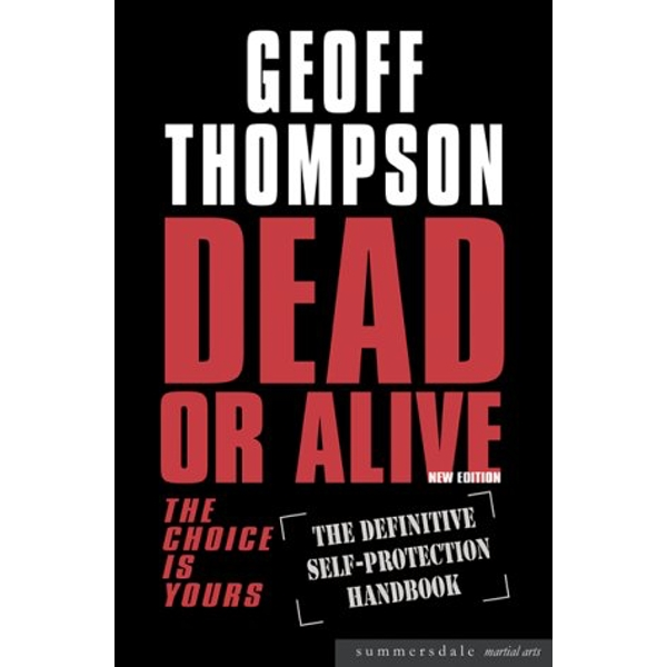 Dead or Alive: The Choice is Yours  - The Definitive Self-protection Handbook by Geoff Thompson (Paperback, 2004)