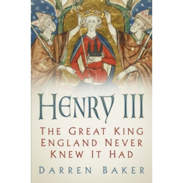 Henry III : The Great King England Never Knew It Had
