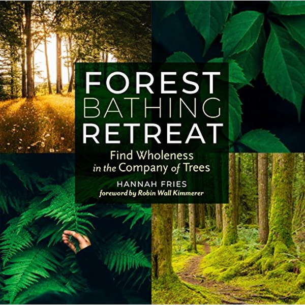 Forest Bathing Retreat: Find Wholeness in the Company of Trees  Paperback / softback 2018