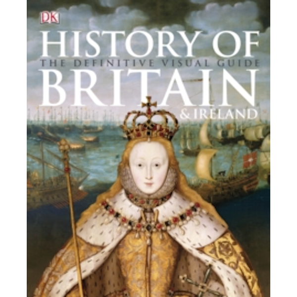 History of Britain & Ireland : The Definitive Visual Guide