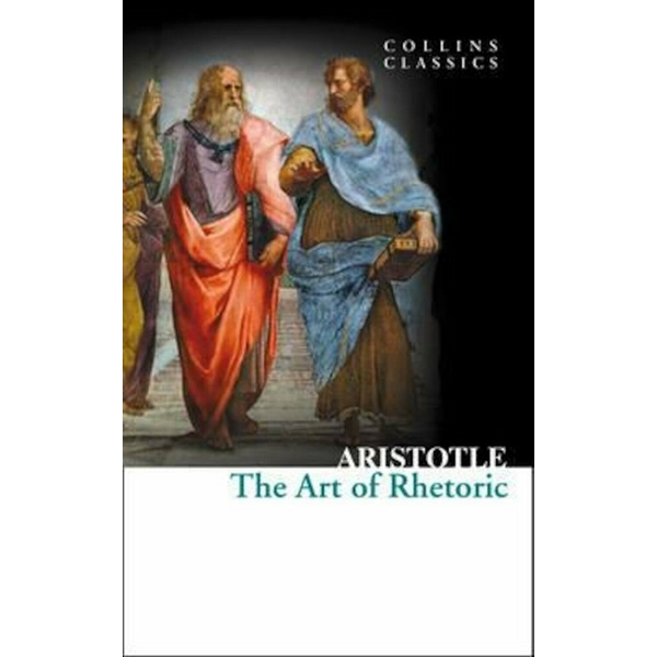 The Art of Rhetoric (Collins Classics) Paperback - 13 Sep 2012