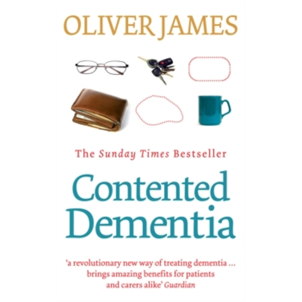 Contented Dementia: 24-hour Wraparound Care for Lifelong Well-being by Oliver James (Paperback, 2009)
