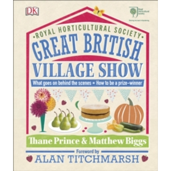 RHS Great British Village Show : What Goes on Behind the Scenes and How to be a Prize-Winner