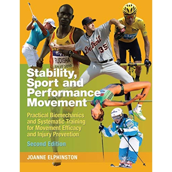 Stability, Sport and Performance Movement: Practical Biomechanics and Systematic Training for Movement Efficacy and Injury Prevention by Joanne Elphinston (Paperback, 2014)
