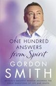 One Hundred Answers from Spirit : Britain's Greatest Medium's Answers the Great Questions of Life and Death