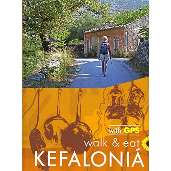 Walk & Eat Kefalonia Walks, restaurants and recipes Paperback / softback 2019