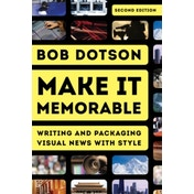 Make It Memorable : Writing and Packaging Visual News with Style