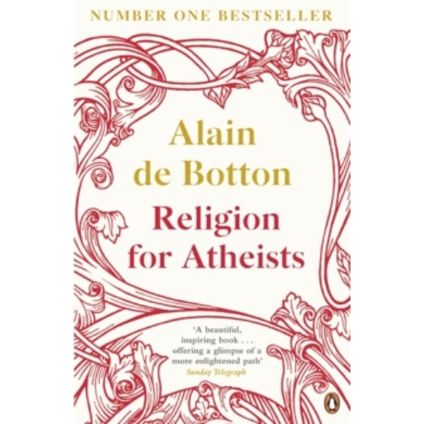 Religion for Atheists: A non-believer's guide to the uses of religion by Alain de Botton (Paperback, 2013)