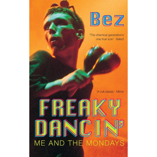 Freaky Dancin': Me and the Mondays Paperback – 22 Sep 2000