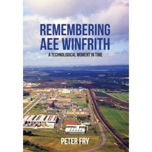 Remembering AEE Winfrith : A Technological Moment in Time