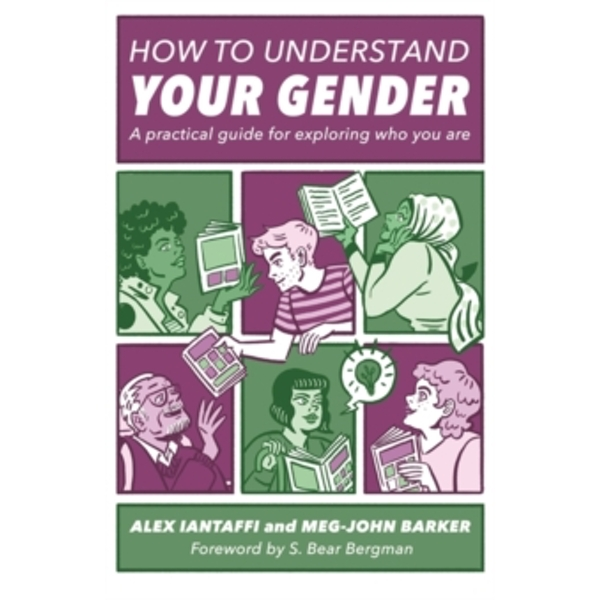 How to Understand Your Gender : A Practical Guide for Exploring Who You Are