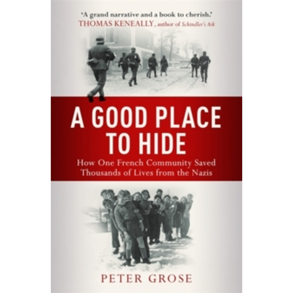 A Good Place to Hide: How One  Community Saved Thousands of Lives from the Nazis In WWII by Peter Grose (Paperback, 2016)