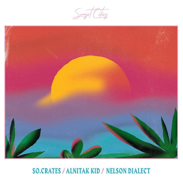 So.Crates / Alnitak Kid / Nelson Dialect ‎- Sunset Cities Vinyl