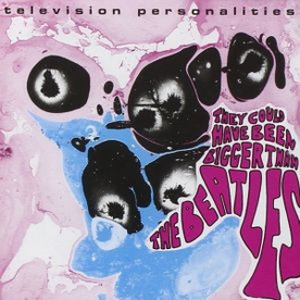 Television Personalities - They Could Have Been Bigger Than The Beatles Vinyl