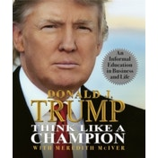 Think Like a Champion: An Informal Education in Business and Life by Meredith McIver, Donald Trump (Hardback, 2010)