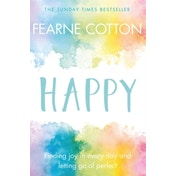 Happy: Finding Joy in Every Day and Letting Go of Perfect by Fearne Cotton (2017, Paperback)
