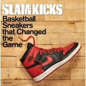 SLAM Kicks : Basketball Sneakers That Changed the Game