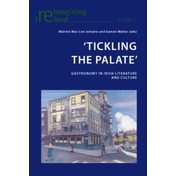 `Tickling the Palate': Gastronomy in Irish Literature and Culture by Peter Lang AG, Internationaler Verlag der Wissenschaften (Paperback, 2014)