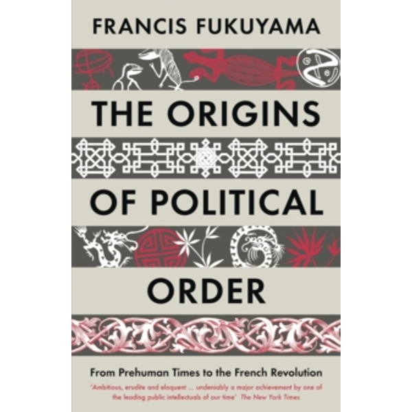 The Origins of Political Order: From Prehuman Times to the French Revolution by Francis Fukuyama (Paperback, 2012)