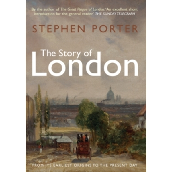The Story of London : From its Earliest Origins to the Present Day