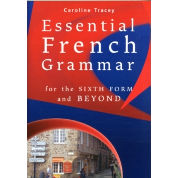 Essential French Grammar : For the Sixth Form and Beyond