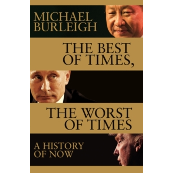 The Best of Times, The Worst of Times : A History of Now Hardback