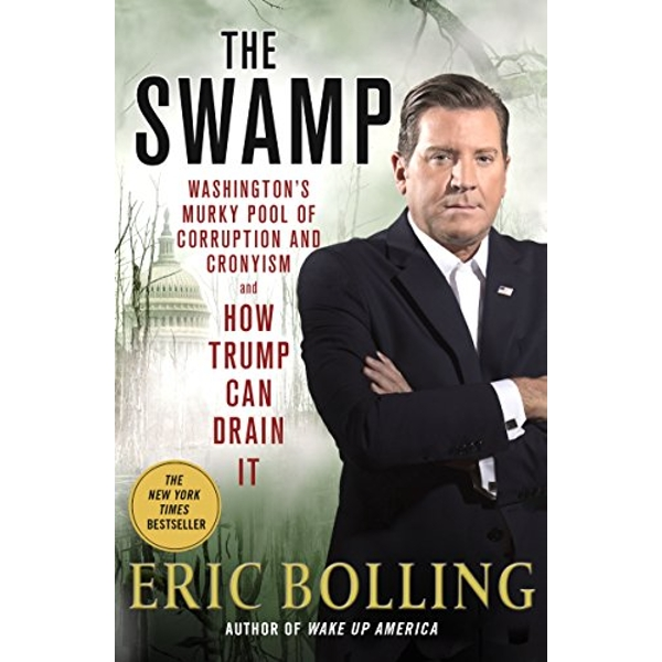 The Swamp Washington'S Murky Pool of Corruption and Cronyism and How Trump Can Drain it Paperback / softback 2018