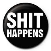 Shit Happens Badge - Black