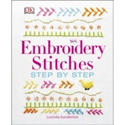 Embroidery Stitches Step-by-step by Lucinda Ganderton (Hardback, 2015)