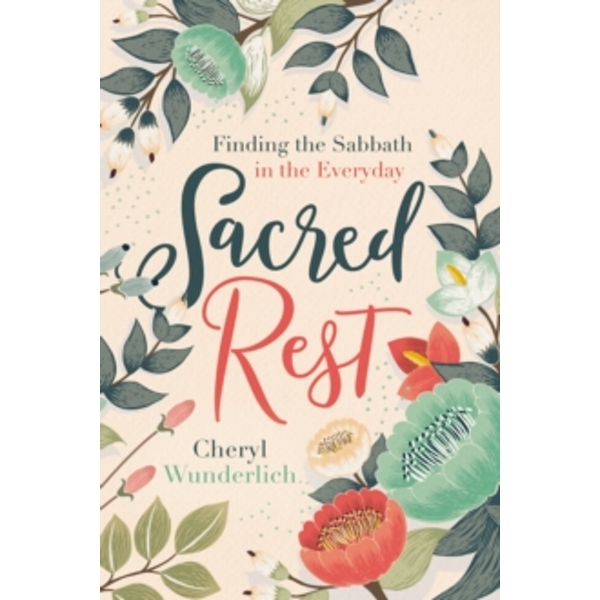Sacred Rest : Finding the Sabbath in the Everyday