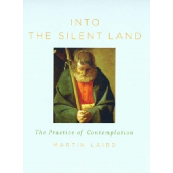 Into the Silent Land: The Practice of Contemplation by Martin Laird (Paperback, 2006)
