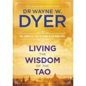 Living the Wisdom of the Tao: The Complete Tao Te Ching and Affirmations by Dr. Wayne Dyer (Paperback, 2016)