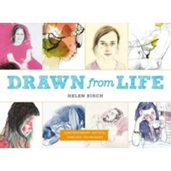 Drawn from Life : Contemporary Artists, Timeless Techniques