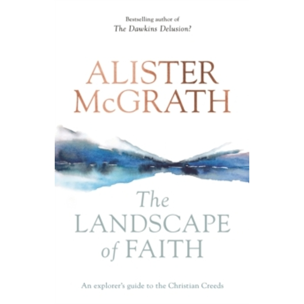 The Landscape of Faith : An Explorer's Guide To The Christian Creeds