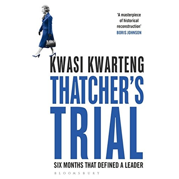 Thatcher's Trial: Six Months That Defined a Leader by Kwasi Kwarteng (Paperback, 2016)