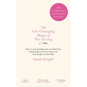 The Life-Changing Magic of Not Giving a F**k: How to stop spending time you don't have doing things you don't want to do with people you don't like by Sarah Knight (Hardback, 2015)