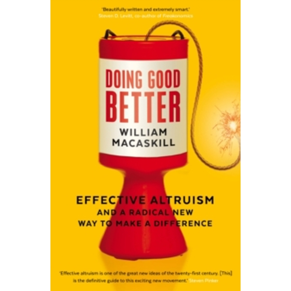 Doing Good Better : Effective Altruism and a Radical New Way to Make a Difference