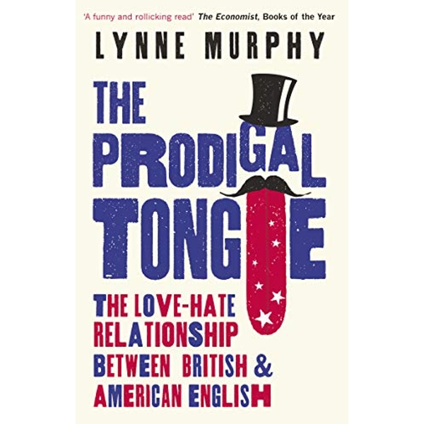 The Prodigal Tongue The Love-Hate Relationship Between British and American English Paperback / softback 2019