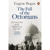 The Fall of the Ottomans: The Great War in the Middle East, 1914-1920 by Eugene Rogan (Paperback, 2016)