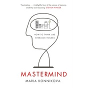 Mastermind: How to Think Like Sherlock Holmes by Maria Konnikova (Paperback, 2014)