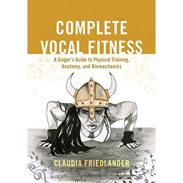 Complete Vocal Fitness A Singer's Guide to Physical Training, Anatomy, and Biomechanics Paperback / softback 2018