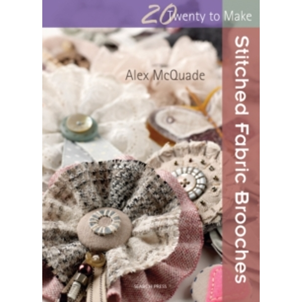 Twenty to Make: Stitched Fabric Brooches by Alex McQuade (Paperback, 2014)