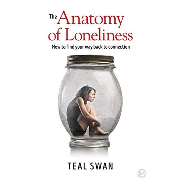 The Anatomy of Loneliness How to Find Your Way Back to Connection Paperback / softback 2018