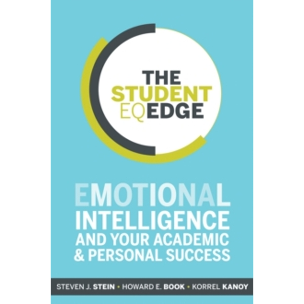 The Student EQ Edge : Emotional Intelligence and Your Academic and Personal Success