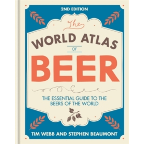 World Atlas of Beer : THE ESSENTIAL GUIDE TO THE BEERS OF THE WORLD